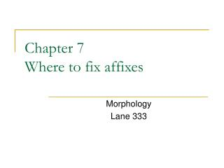 Chapter 7 Where to fix affixes