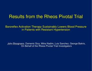 Results from the Rheos Pivotal Trial Baroreflex Activation Therapy Sustainably Lowers Blood Pressure  in Patients with R