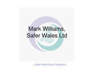 Mark Williams, Safer Wales Ltd