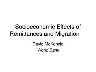 Socioeconomic Effects of Remittances and Migration