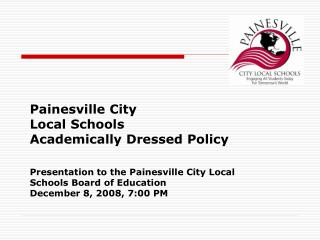 Painesville City  Local Schools  Academically Dressed Policy  Presentation to the Painesville City Local Schools Board o