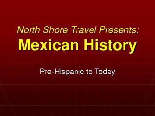 North Shore Travel Presents: Mexican History