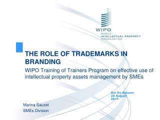 THE ROLE OF TRADEMARKS IN BRANDING  WIPO Training of Trainers Program on effective use of  intellectual property assets