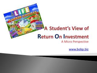 A Student s View of  Return On Investment