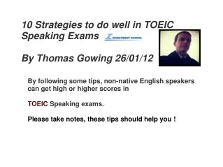 10 Strategies to do well in TOEIC  Speaking Exams By Thomas Gowing 26/01/12