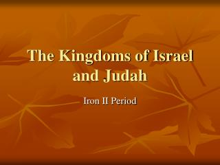 The Kingdoms of Israel and Judah