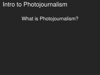 Intro to Photojournalism