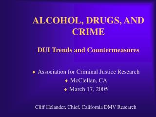 ALCOHOL, DRUGS, AND CRIME DUI Trends and Countermeasures