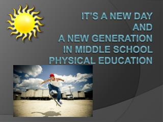 It's a New Day And A New Generation in Middle School Physical Education