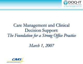 Care Management and Clinical Decision Support:   The Foundation for a Strong Office Practice March 1, 2007