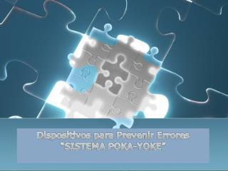 """Dispositivos para Prevenir Errores """"SISTEMA POKA-YOKE"""""""