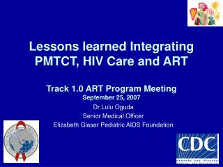 Lessons learned Integrating PMTCT, HIV Care and ART Track 1.0 ART Program Meeting September 25, 2007