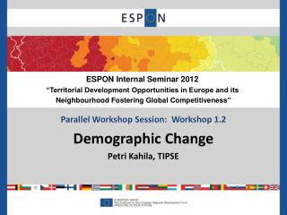 Parallel Workshop Session:  Workshop 1.2 Demographic Change Petri Kahila, TIPSE