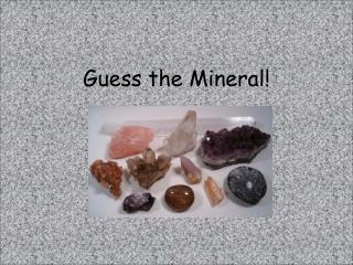 Guess the Mineral!