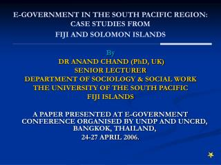 E-GOVERNMENT IN THE SOUTH PACIFIC REGION:  CASE STUDIES FROM  FIJI AND SOLOMON ISLANDS