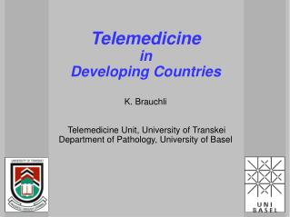 Telemedicine in Developing Countries K. Brauchli  Telemedicine Unit, University of Transkei  Department of Pathology, Un