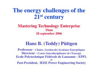 The energy challenges of the 21 st  century Mastering Technology Enterprise Thun 28 september 2006