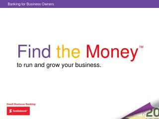 Find the Money ™ to run and grow your business.