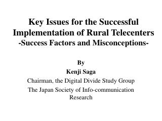 Key Issues for the Successful Implementation of Rural Telecenters -Success Factors and Misconceptions-