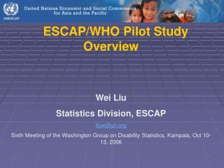 ESCAP/WHO Pilot Study Overview Wei Liu Statistics Division, ESCAP liuw@un