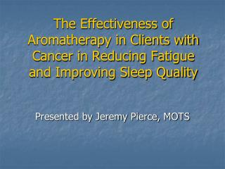 The Effectiveness of Aromatherapy in Clients with Cancer in Reducing Fatigue and Improving Sleep Quality