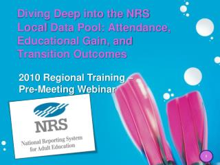Diving Deep into the NRS  Local  Data Pool: Attendance, Educational Gain, and Transition Outcomes