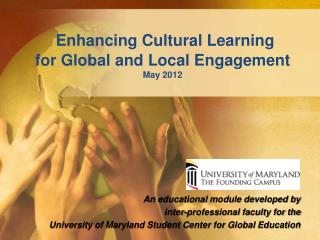 Enhancing Cultural Learning  for Global and Local Engagement  May 2012