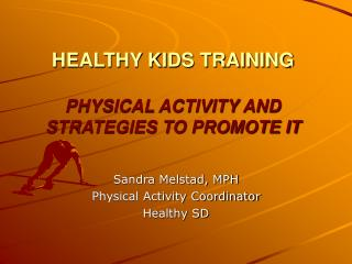 HEALTHY KIDS TRAINING PHYSICAL ACTIVITY AND STRATEGIES TO PROMOTE IT