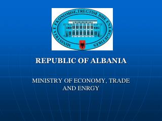 REPUBLIC OF ALBANIA MINISTRY OF ECONOMY, TRADE AND ENRGY