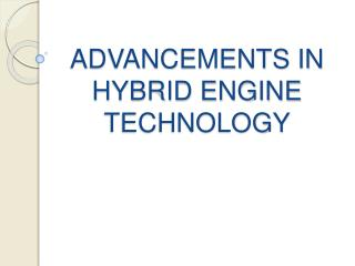 ADVANCEMENTS IN HYBRID ENGINE  TECHNOLOGY