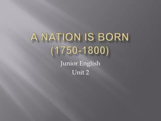 A Nation is Born  (1750-1800)