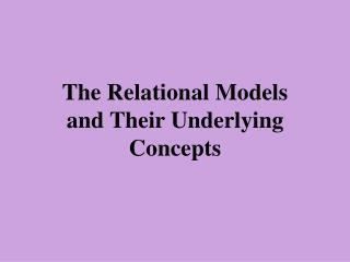 The Relational Models and Their Underlying Concepts