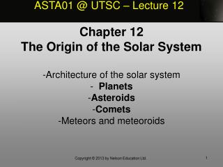 Chapter 12 The Origin of the Solar System Architecture of the solar system   Planets Asteroids Comets Meteors and meteor