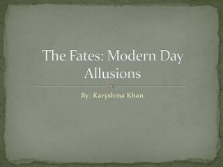 The Fates: Modern Day Allusions