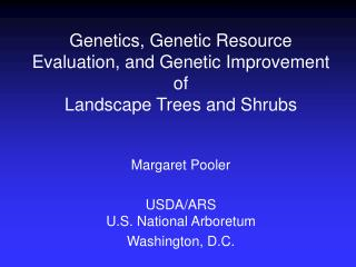 Genetics, Genetic Resource Evaluation, and Genetic Improvement of Landscape Trees and Shrubs