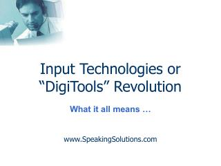 "Input Technologies or ""DigiTools"" Revolution   What it all means … www.SpeakingSolutions.com"