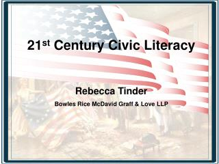 21 st  Century Civic Literacy Rebecca Tinder Bowles Rice McDavid Graff & Love LLP