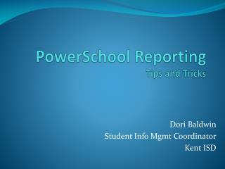 PowerSchool Reporting  Tips and Tricks