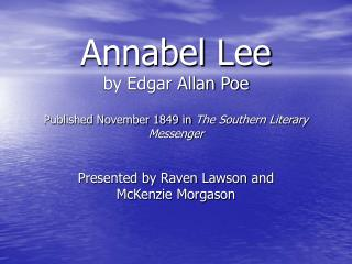 Annabel Lee by Edgar Allan Poe Published November 1849 in  The Southern Literary Messenger