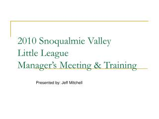 2010 Snoqualmie Valley Little League Manager s Meeting  Training