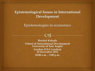 Epistemological Issues in International  Development Epistemologies in economics