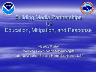 Building Media Partnerships  for  Education, Mitigation, and Response