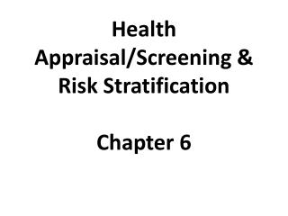 Health Appraisal/Screening & Risk Stratification Chapter 6