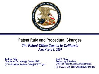 Patent Rule and Procedural Changes The Patent Office Comes to California June 4 and 5, 2007