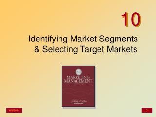 Identifying Market Segments & Selecting Target Markets