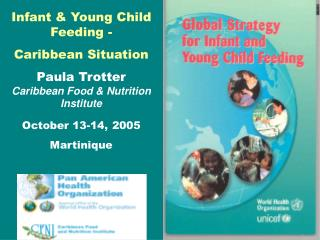 Infant & Young Child Feeding - Caribbean Situation Paula Trotter Caribbean Food & Nutrition Institute October 13-14, 200