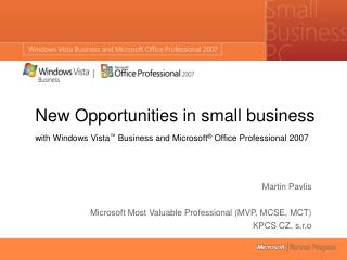 New Opportunities in small business with Windows Vista ™  Business and Microsoft ®  Office Professional 2007