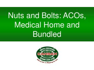 Nuts and Bolts: ACOs, Medical Home and Bundled