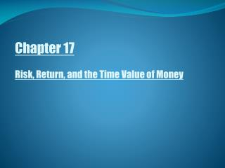 Chapter 17 Risk, Return, and the Time Value of Money