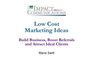 Low Cost Marketing Ideas Build Business, Boost Referrals and Attract Ideal Clients